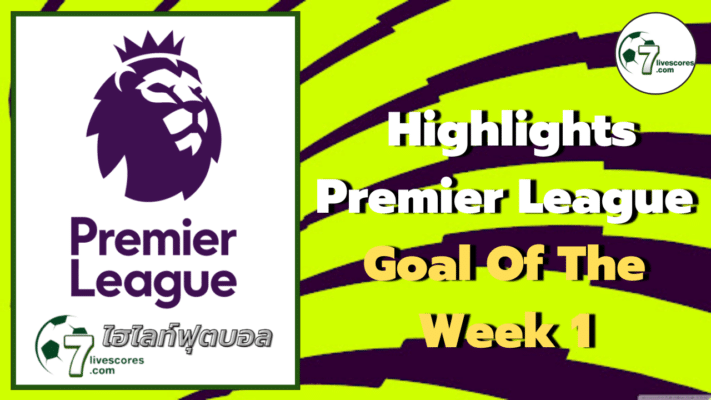 Highlights Premier League Goal Of The Week 1