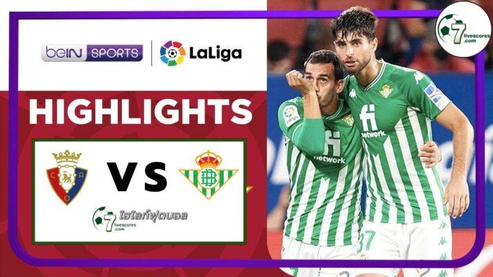 Highlight Spanish La Liga Osasuna - Real Betis 23-09-2021