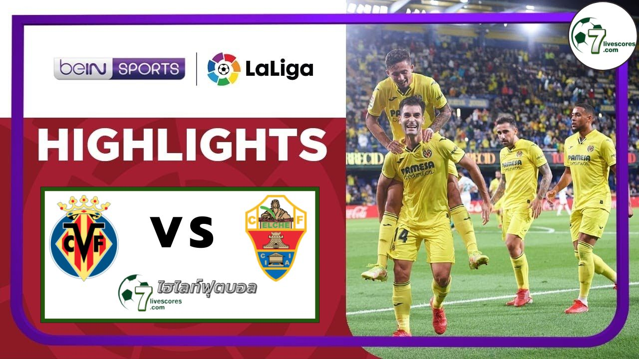 Highlight Spanish La Liga Villarreal - Elche 22-09-2021