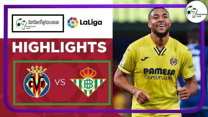 Highlight Spanish La Liga Villarreal - Real Betis 03-10-2021